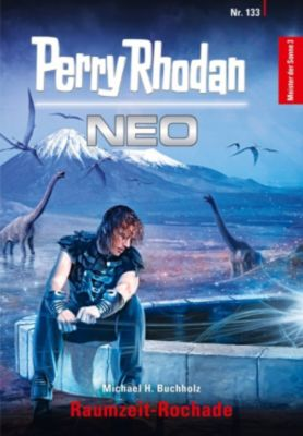 Perry Rhodan Neo: Perry Rhodan Neo 133: Raumzeit-Rochade, Michael H. Buchholz