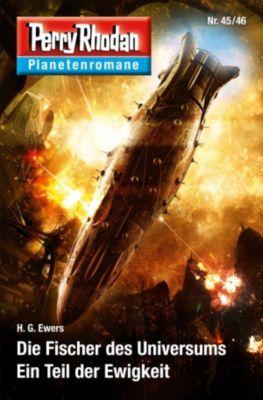 Perry Rhodan-Planetenroman: Planetenroman 45 + 46: Der Fischer des Universums / Ein Teil der Ewigkeit, H.G Ewers