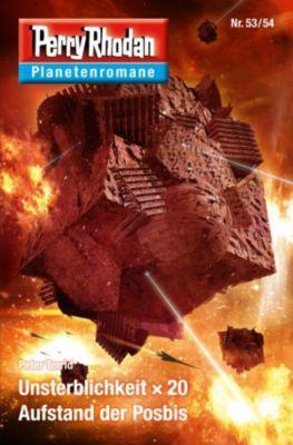 Perry Rhodan-Planetenroman: Planetenroman 53 + 54: Unsterblichkeit x 20 / Aufstand der Posbis, Peter Terrid