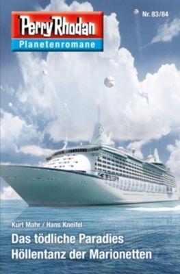 Perry Rhodan-Planetenroman: Planetenroman 83 + 84: Das tödliche Paradies / Höllentanz der Marionetten, Kurt Mahr, Hans Kneifel