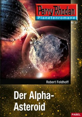 Perry Rhodan - Planetenromane Band 17: Der Alpha-Asteroid, Robert Feldhoff
