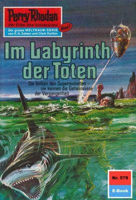 Perry Rhodan-Zyklus Die Altmutanten Band 578: Im Labyrinth der Toten (Heftroman), H.G. Ewers