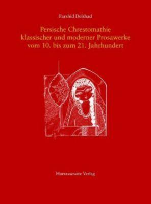 Persische Chrestomathie klassischer und moderner Prosawerke vom 10. bis zum 21. Jahrhundert, Farshid Delshad