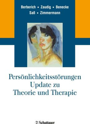 Persönlichkeitsstörungen. Update zu Theorie und Therapie, Götz Berberich, Michael Zaudig, Cord Benecke, Henning Saß, Johannes Zimmermann