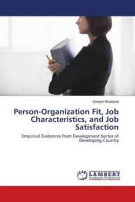 Person-Organization Fit, Job Characteristics, and Job Satisfaction, Ganesh Bhattarai