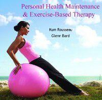Personal Health Maintenance & Exercise-Based Therapy, Kum Bard, Glenn Rousseau
