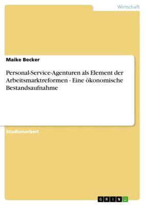 Personal-Service-Agenturen als Element der Arbeitsmarktreformen - Eine ökonomische Bestandsaufnahme, Maike Becker