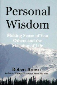 Personal Wisdom: Making Sense of You, Others and the Meaning of Life, Robert Brown