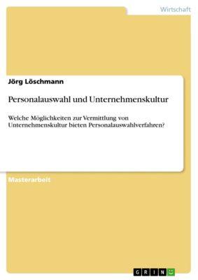 Personalauswahl und Unternehmenskultur, Jörg Löschmann