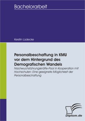Personalbeschaffung in KMU vor dem Hintergrund des Demografischen Wandels, Kerstin Lüdecke