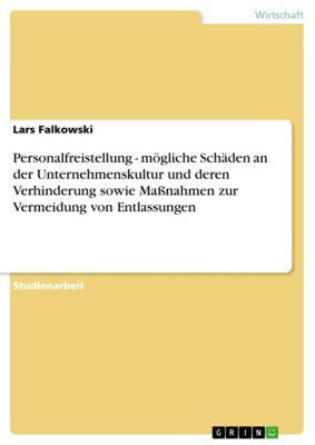 Personalfreistellung - mögliche Schäden an der Unternehmenskultur und deren Verhinderung sowie Maßnahmen zur Vermeidung von Entlassungen, Lars Falkowski