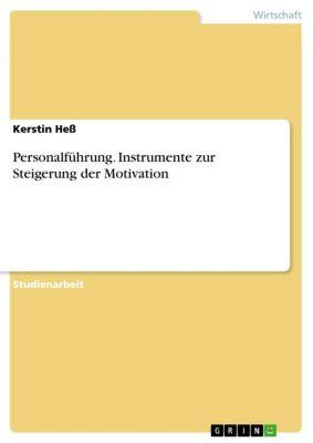 Personalführung. Instrumente zur Steigerung der Motivation, Kerstin Heß