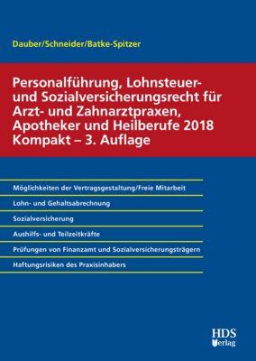 Personalführung, Lohnsteuer- und Sozialversicherungsrecht für Arzt- und Zahnarztpraxen, Apotheker und Heilberufe 2018 Kompakt, Harald Dauber, Josef Schneider, Brigitte Batke-Spitzer