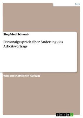 Personalgespräch über Änderung des Arbeitsvertrags, Siegfried Schwab