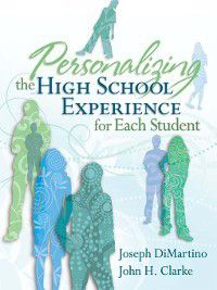Personalizing the High School Experience for Each Student, John Clarke, Joseph DiMartino