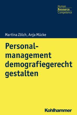 Personalmanagement demografiegerecht gestalten, Martina Zölch, Anja Mücke