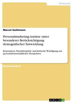 Personalmarketing-Ansätze unter besonderer Berücksichtigung demografischer Entwicklung, Marcel Guhlmann