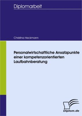 Personalwirtschaftliche Ansatzpunkte einer kompetenzorientierten Laufbahnberatung, Christina Heckmann