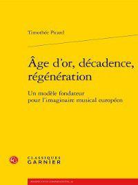 Perspectives comparatistes: Âge d'or, décadence, régénération--Un modèle fondateur pour l'imaginaire musical européen, Timothée Picard