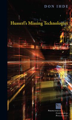Perspectives in Continental Philosophy: Husserl's Missing Technologies, Don Ihde