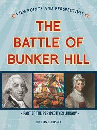 Perspectives Library: Viewpoints and Perspectives: Viewpoints on the Battle of Bunker Hill, Kristin J. Russo