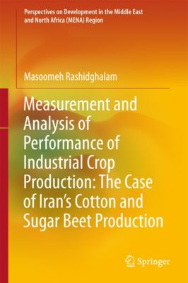 Perspectives on Development in the Middle East and North Africa (MENA) Region: Measurement and Analysis of Performance of Industrial Crop Production: The Case of Iran's Cotton and Sugar Beet Production, Masoomeh Rashidghalam