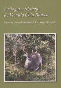 Perspectives on South Texas, sponsored by Texas A&M University-Kingsville: Ecologia y Manejo de Venado Cola Blanca, Jose Alfonso Ortega-Santos, Timothy Edward Fulbright