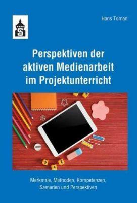 Perspektiven der aktiven Medienarbeit im Projektunterricht, Hans Toman