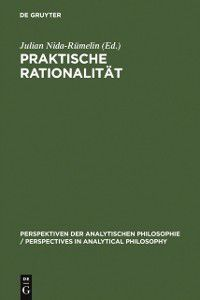 Perspektiven der Analytischen Philosophie / Perspectives in Analytical Philosophy: Praktische Rationalitat