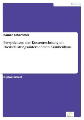 Perspektiven der Kostenrechnung im Dienstleistungsunternehmen Krankenhaus, Rainer Schommer