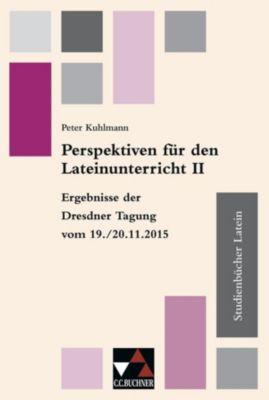 Perspektiven für den Lateinunterricht II, Peggy Klausnitzer, Matthias Korn, Peter Kuhlmann, Jens Kühne, Michael Lobe, Friedrich LoSek, Martin Seitz, Ingvelde Scholz