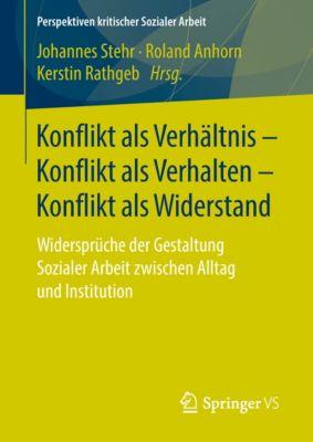 Perspektiven kritischer Sozialer Arbeit: Konflikt als Verhältnis – Konflikt als Verhalten – Konflikt als Widerstand