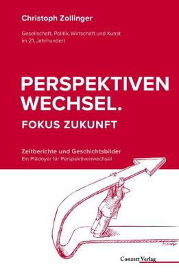 Perspektivenwechsel. Fokus Zukunft, Christoph Zollinger