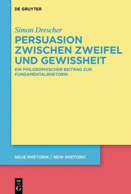 Persuasion zwischen Zweifel und Gewissheit - Simon Drescher |