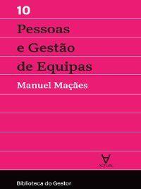 Pessoas e Gestão de Equipas--Volume X, Manuel Alberto Ramos Maçães