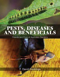 Pests, Diseases and Beneficials, F David Hockings AM
