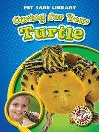 Pet Care Library: Caring for Your Turtle, Colleen Sexton