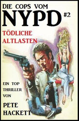 Pete Hackett: Die Cops vom NYPD #2: Tödliche Altlasten (Pete Hackett, #1), Pete Hackett