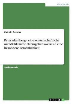 Peter Altenberg - eine wissenschaftliche und didaktische Herangehensweise an eine besondere Persönlichkeit - Cathrin Dehmer |