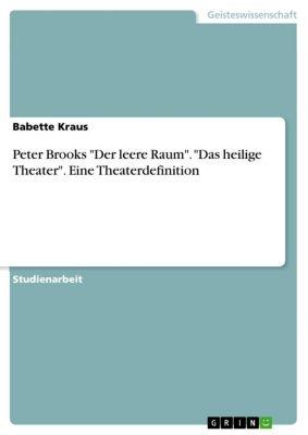 Peter Brooks Der leere Raum. Das heilige Theater. Eine Theaterdefinition, Babette Kraus