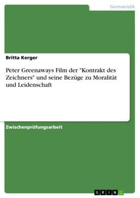 Peter Greenaways Film der Kontrakt des Zeichners und seine Bezüge zu Moralität und Leidenschaft, Britta Kerger