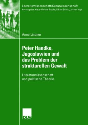 Peter Handke, Jugoslwaien und das Problem der struktuellen Gewalt, Anne Lindner