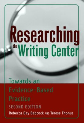 Peter Lang Inc., International Academic Publishers: Researching the Writing Center, Rebecca Day Babcock, Terese Thonus