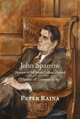 Peter Lang Ltd, International Academic Publishers: John Sparrow: Warden of All Souls College, Oxford, Peter Raina