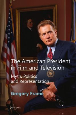 Peter Lang Ltd, International Academic Publishers: The American President in Film and Television, Gregory Frame