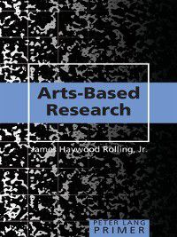 Peter Lang Primer: Arts-Based Research Primer, Jr., James Rolling Haywood