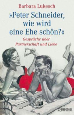 Peter Schneider, wie wird eine Ehe schön?, Barbara Lukesch