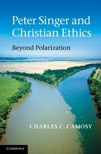 Peter Singer and Christian Ethics, Charles C. Camosy