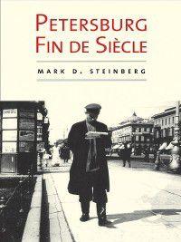Petersburg Fin de Siecle, Mark D. Steinberg