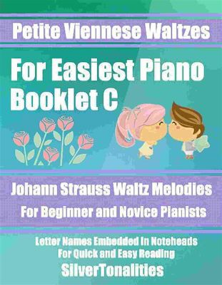Petite Viennese Waltzes for Easiest Piano Booklet C, johann Strauss Junior, SilverTonalities